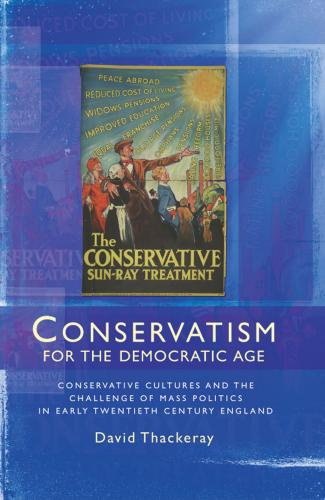 Conservatism for the Democratic Age (2013)<br /><a href='http://humanities.exeter.ac.uk/staff/thackeray'>David Thackeray</a>