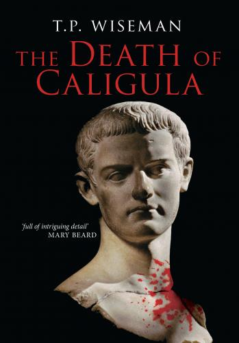 The Death of Caligula (2013)<br /><a href='http://humanities.exeter.ac.uk/staff/wiseman'>Peter Wiseman</a>