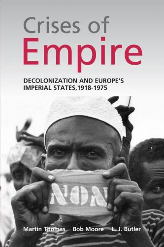 The Crises of Empire: Decolonization and Europe's Imperial States, 1918-1975 (2008)<br /><a href='http://humanities.exeter.ac.uk/history/staff/thomas/'>Martin Thomas</a>, Bob Moore and L. J. Butler