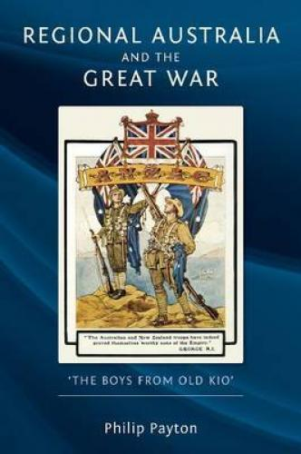 Regional Australia and the Great War: 'The Boys from Old Kio' (2012)<br /><a href='http://humanities.exeter.ac.uk/staff/payton'>Philip Payton</a>