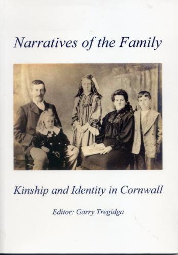 Narratives of the Family: Kinship and Identity in Cornwall (2009)<br /><a href='http://humanities.exeter.ac.uk/history/staff/tregidga/'>Garry Tregidga</a> (ed.)