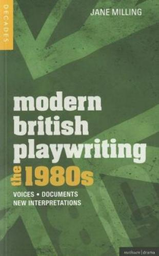 The 80s: Modern British Playwriting (2012)<br /><a href='http://humanities.exeter.ac.uk/staff/milling'>Jane Milling</a>
