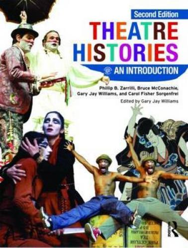 Theatre Histories: An Introduction (2008)<br /><a href='http://humanities.exeter.ac.uk/drama/staff/zarrilli/'>Phillip B. Zarrilli</a>, Bruce McConachie, Gary Jay Williams, and Carol Fischer Sorgenfrei.