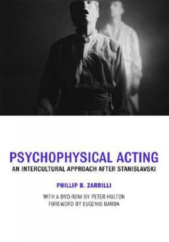 Psychophysical Acting: an Intercultural Approach After Stanislavski (2008)<br /><a href='http://humanities.exeter.ac.uk/staff/zarrilli'>Phillip Zarrilli</a>