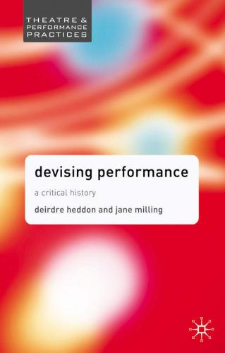 Devising Performance: A Critical History (2005)<br />Deirdre Heddon and <a href='http://humanities.exeter.ac.uk/drama/staff/milling/'>Jane Milling</a>
