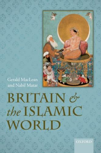 Britain and the Islamic World, 1558-1713 (2011)<br /><a href='http://humanities.exeter.ac.uk/english/staff/maclean/'>Gerald Maclean</a> and Nabil Matar
