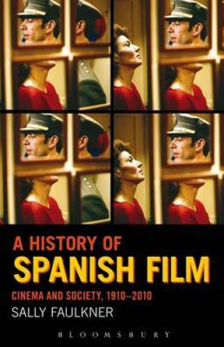 A History of Spanish Film: Cinema and Society 1910-2010 (2013)<br /><a href='http://humanities.exeter.ac.uk/staff/faulkner'>Sally  Faulkner</a>