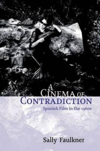 A Cinema of Contradiction: Spanish Film in the 1960s (2006)<br /><a href='http://humanities.exeter.ac.uk/staff/faulkner'>Sally  Faulkner</a>