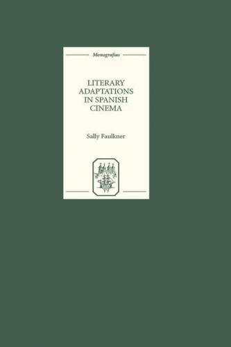 Literary Adaptations in Spanish Cinema (2004)<br /><a href='http://humanities.exeter.ac.uk/staff/faulkner'>Sally  Faulkner</a>