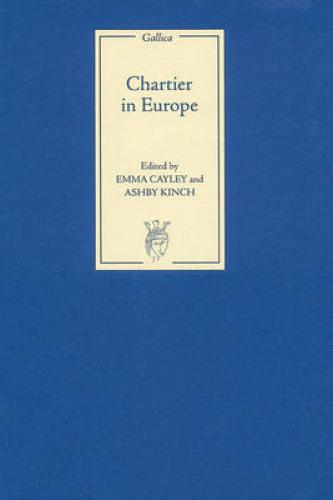 Chartier in Europe (2008)<br /><a href='http://humanities.exeter.ac.uk/modernlanguages/staff/cayley/'>Emma Cayley</a> and Ashby Kinch (eds)
