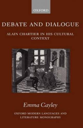 Debate and Dialogue: Alain Chartier in his Cultural Context (2006)<br /><a href='http://humanities.exeter.ac.uk/staff/cayley'>Emma Cayley</a>