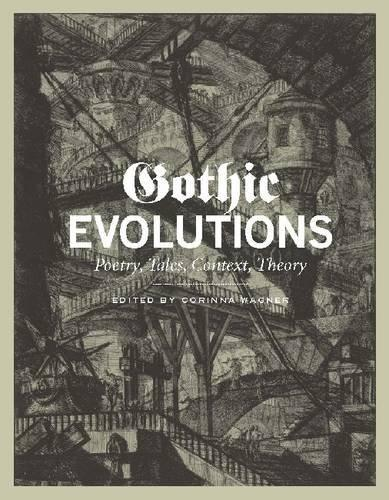 Gothic Evolutions: Poetry, Tales, Context, Theory (2013)<br /><a href='http://humanities.exeter.ac.uk/staff/wagner'>Corinna Wagner</a>