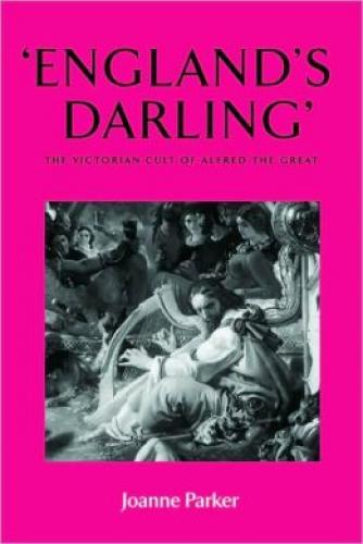 England's Darling: The Victorian Cult of Alfred the Great (2007)<br /><a href='http://humanities.exeter.ac.uk/staff/parker'>Joanne Parker</a>