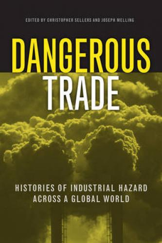 Dangerous Trade: Histories of Industrial Hazard Across a Globalizing World (2011)<br /><a href='http://humanities.exeter.ac.uk/history/staff/melling/'>Joseph Melling</a> and Christopher Sellers