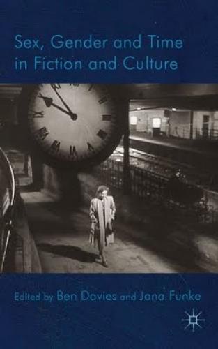 Sex, Gender and Time in Fiction and Culture (2011)<br /><a href='http://humanities.exeter.ac.uk/english/staff/funke/'>Jana Funke</a> and Ben Davies (eds)