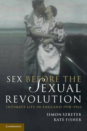 Sex before the Sexual Revolution (2010)<br /><a href='http://humanities.exeter.ac.uk/history/staff/fisher/'>Kate Fisher</a> and Simon Szreter