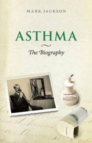Asthma: The Biography (2009)<br /><a href='http://humanities.exeter.ac.uk/staff/jackson'>Mark Jackson</a>