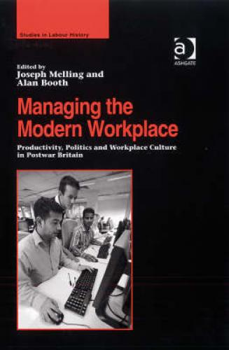 Managing the Modern Workplace (2008)<br /><a href='http://humanities.exeter.ac.uk/history/staff/melling/'>Joseph Melling</a> and Alan Booth