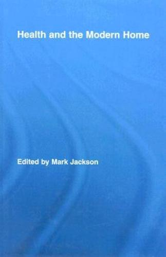Health and the Modern Home (2007)<br />Edited by <a href='http://humanities.exeter.ac.uk/history/staff/jackson/'>Mark Jackson</a>