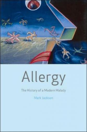 Allergy: The History of a Modern Malady (2006)<br /><a href='http://humanities.exeter.ac.uk/staff/jackson'>Mark Jackson</a>