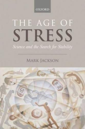 The Age of Stress: Science and the Search for Stability (2013)<br /><a href='http://humanities.exeter.ac.uk/staff/jackson'>Mark Jackson</a>
