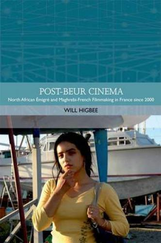 Post-Beur Cinema (2007)<br /><a href='http://humanities.exeter.ac.uk/staff/higbee'>William Higbee</a>