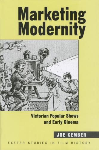Marketing modernity: Victorian Popular Shows and Early Cinema (2009)<br /><a href='http://humanities.exeter.ac.uk/staff/kember'>Joe Kember</a>