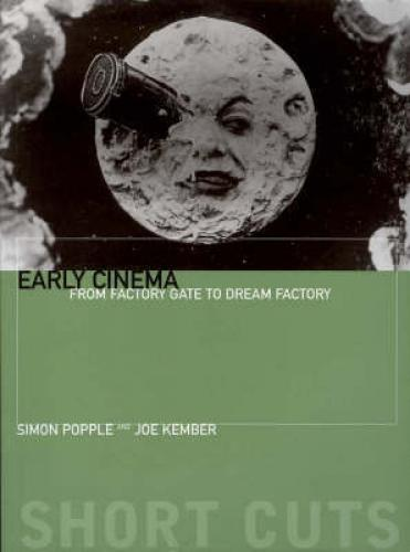 Early Cinema: from Factory Gate to Dream Factory (2003)<br /><a href='http://humanities.exeter.ac.uk/english/staff/kember/'>Joe Kember</a> and Simon Popple
