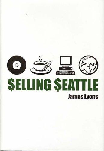 Selling Seattle: Representing Contemporary Urban America (2004)<br /><a href='http://humanities.exeter.ac.uk/staff/lyons'>James Lyons</a>
