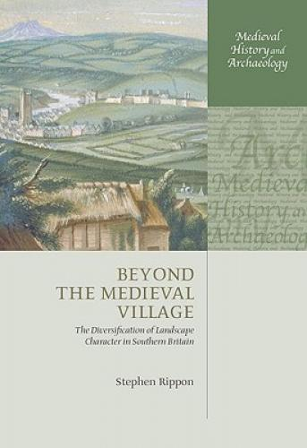 Beyond the Medieval Village (2008)<br /><a href='http://humanities.exeter.ac.uk/staff/rippon'>Stephen Rippon</a>