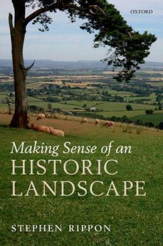 Making Sense of an Historic Landscape (2012)<br /><a href='http://humanities.exeter.ac.uk/staff/rippon'>Stephen Rippon</a>