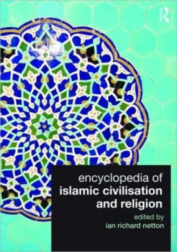 Encyclopedia of Islamic Civilisation and Religion (2009)<br /><a href='http://socialsciences.exeter.ac.uk/iais/staff/netton/'>Ian Netton</a>