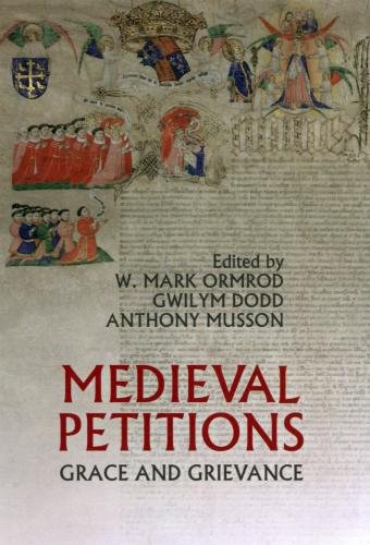 Medieval Petitions: Grace and Grievance (2009)<br />W. Mark Ormrod, Gwilym Dodd and <a href='http://socialsciences.exeter.ac.uk/law/staff/musson/'>Anthony Musson</a> (eds)