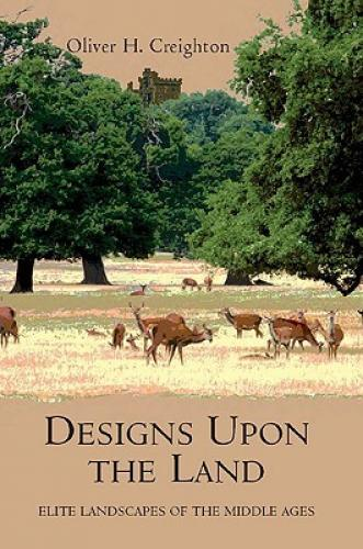 Designs upon the Land (2009)<br /><a href='http://humanities.exeter.ac.uk/staff/creighton'>Oliver Creighton</a>