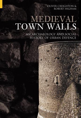 Medieval Town Walls (2005)<br /><a href='http://humanities.exeter.ac.uk/archaeology/staff/creighton/'>Oliver Creighton</a> and Robert Higham