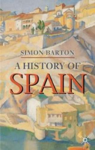 A History of Spain (2004)<br /><a href='http://humanities.exeter.ac.uk/staff/barton'>Simon Barton</a>