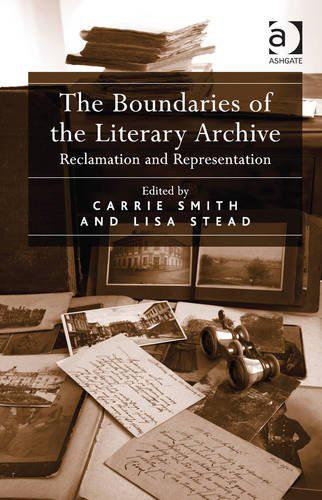 The Boundaries of the Literary Archive (2013)<br /><a href='http://humanities.exeter.ac.uk/english/staff/stead/research/'>Lisa Stead</a> and Carrie Smith