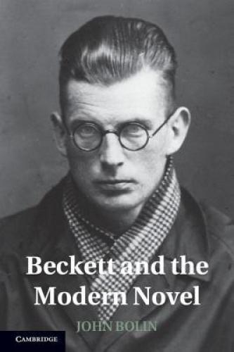 Beckett and the Modern Novel (2012)<br /><a href='http://humanities.exeter.ac.uk/staff/bolin'>John Bolin</a>