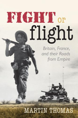 Fight or Flight: Britain, France and their Roads from Empire (2014)<br /><a href='http://humanities.exeter.ac.uk/staff/thomas'>Martin Thomas</a>