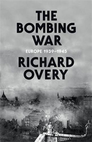 The Bombing War: Europe 1939-1945 (2013)<br /><a href='http://humanities.exeter.ac.uk/staff/overy'>Richard Overy</a>