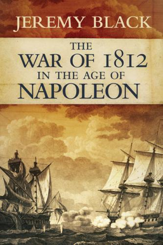 The War of 1812 in the Age of Napoleon (2009)<br /><a href='http://humanities.exeter.ac.uk/staff/black'>Jeremy Black</a>
