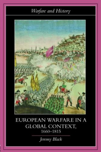 European Warfare in a Global Context, 1660-1815 (2006)<br /><a href='http://humanities.exeter.ac.uk/staff/black'>Jeremy Black</a>