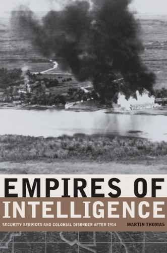 Empires of Intelligence. Security Services and Colonial Control After 1914 (2007)<br /><a href='http://humanities.exeter.ac.uk/staff/thomas'>Martin Thomas</a>