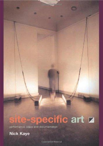 Site-specific art: Performance, Place and Documentation (2000)<br /><a href='http://humanities.exeter.ac.uk/staff/kaye'>Nick Kaye</a>