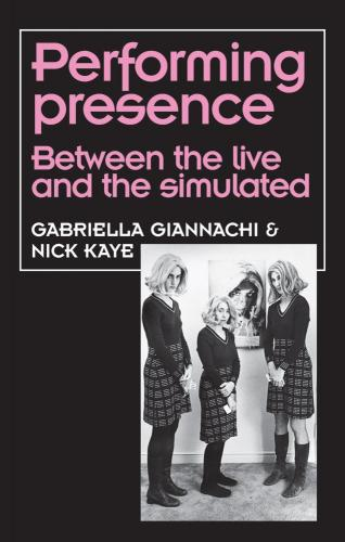 Performing Presence: Between the live and the simulated (2011)<br />Gabriella Giannachi & Nick Kaye