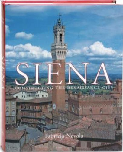 Siena: Constructing the Renaissance Cirty (2007)<br /><a href='http://humanities.exeter.ac.uk/staff/nevola'>Fabrizio Nevola</a>