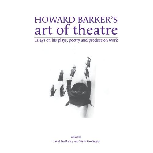 Howard Barker's Art of Theatre (2013)<br />Edited by David Ian Rabey and <a href='http://humanities.exeter.ac.uk/drama/staff/goldingay/'>Sarah Goldingay</a>