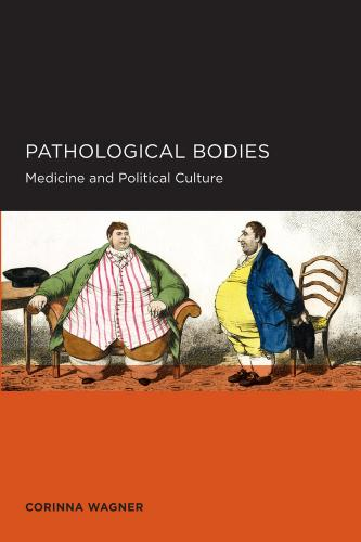 Pathological Bodies: Medicine and Political Culture (2013)<br /><a href='http://humanities.exeter.ac.uk/staff/wagner'>Corinna Wagner</a>