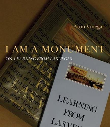 I AM A MONUMENT: On Learning from Las Vegas (2008)<br /><a href='http://humanities.exeter.ac.uk/staff/vinegar'>Aron Vinegar</a>