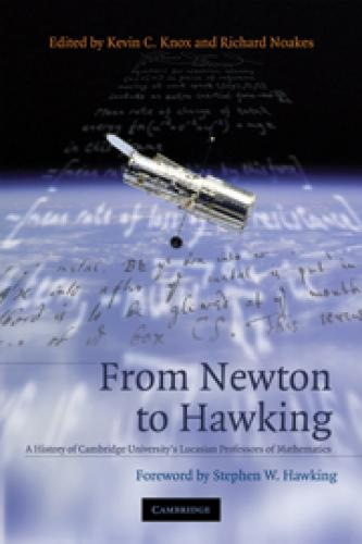 From Newton to Hawking: A History of Cambridge University's Lucasian Professors of Mathematics (2003)<br /><a href='http://humanities.exeter.ac.uk/staff/rnoakes'>Richard Noakes</a>
